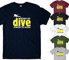 BORN TO DIVE FORCED TO WORK FUNNY SLOGAN T SHIRT GIFT DIVING SCUBA