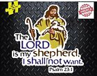The Lord Is My Shepherd I Shall Not Want Psalm 23:1 Decal Sticker # 289
