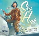 Sky High : The True Story of Maggie Gee by Marissa Moss (2009, Hardcover) DJ