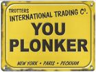 YOU PLONKER TROTTERS ONLY FOOLS AND HORSES DEL BOY BBC METAL PLAQUE TIN SIGN 877