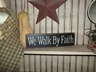 wood sign WE WALK BY FAITH Country Rustic Shelf Sitter prim block decor sign
