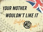 MG MGB GT YOU MOTHER WOULDN'T LIKE IT - SPORTS CAR METAL SIGN TIN PLAQUE 616