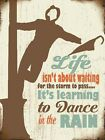 LIFE ISN'T ABOUT WAITING FOR THE STORM TO PASS DANCE IN THE RAIN PLAQUE SIGN 758