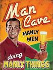 MAN CAVE MANLY MEN DOING MANLY THINGS - PUB BAR BEER METAL PLAQUE TIN SIGN 1179