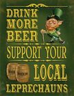 DRINK MORE BEER SUPPORT LOCAL LEPRECHAUNS IRISH GUINNESS METAL PLAQUE SIGN 1110