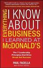Everything I Know about Business I Learned at McDonald's : The 7 Leadership...