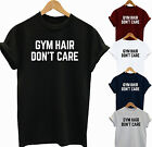 GYM HAIR DON'T CARE FUNNY SLOGAN  GYM T SHIRT  GIFT IDEA TOP
