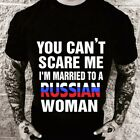 YOU CAN'T SCARE ME I'M MARRIED TO A RUSSIAN WOMAN
