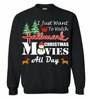 Cool - I Just Want To Watch Hallmark Movies Christmas All Day Sweatshirt, Adult