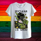 Nuclear Waste Is Good T-Shirt For Men Women or Unisex | Green Peace Save Planet