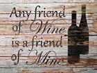 Any Friend of Wine, is a Friend of Mine Matted Picture Kitchen Art Decor A705