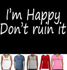 Funny I'm Happy don't ruin it Hobo Designs prints new Singlet Ladies Men's Size