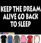 Funny T-Shirts keep dream alive go back to sleep Singlets Size Men's Ladies lazy