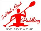 Kayak Decal I Need A Good Paddling Car Window Sticker Canoe Whitewater Paddle