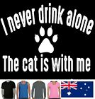 I never drink alone Cat with me Funny Cat T-shirts Singlets Aussie Store Prints
