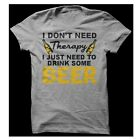 I Don't Need Therapy I Just Need To Drink Some Beer