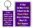 """"""" If I Died And Went To Hell..."""" Funny Work Humour  Keyring & Fridge magnet Gift"""