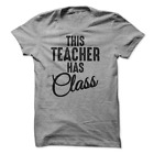 This Teacher Has Class T-Shirt Teacher Shirt