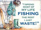I SPEND MOST OF MY LIFE FISHING - ANGLER FISHERMAN ROD METAL PLAQUE TIN SIGN 466
