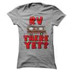 RV There Yet Funny Camping Camper Women's T-Shirt B28