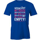 Without Dogs My House would be clean, wallet full T-Shirt animals Funny