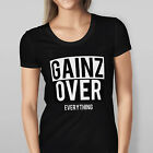 NEW WOMEN'S GAINZ OVER EVERYTHING T-SHIRT AVAILABLE IN BLACK AND WHITE TEE
