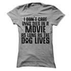 I Don't Care Who Dies In The Movie As Long As The Dog Lives Women's Shirt H40