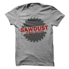 Sawdust Is Man Glitter Funny Carpenter Saw T-Shirt H7