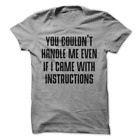 You Couldn't Handle Me Even If I Came With Instructions Funny T-Shirt H50