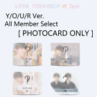 Entertainment Memorabilia - [PHOTOCARD ONLY]  BTS - LOVE YOURSELF 轉 'TEAR' Y/O/U/R Ver. All Member Select