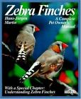 Zebra Finches: Everything About Housing, Care, Nutrition, Breeding, and Disease
