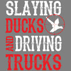 Slaying Ducks & Driving Trucks Funny Redneck T-Shirt Tee
