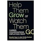 Help Them Grow or Watch Them Go : Career Conversations Employees Want by Beverly