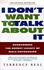I Don't Want To Talk About It : Overcoming the Secret Legacy of Male...