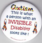 Autism Button Badge, What a person with an invisible disability looks like