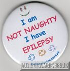 Epilepsy Awareness Button Badge, I'm not naughty I have epilepsy