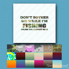 Don't Bother Me Fishing Beer - Vinyl Decal - Multiple Patterns & Sizes - ebn1682