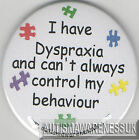 Dyspraxia Awareness Badge,  Have Dyspraxia, can't always control behaviour