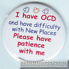 OCD Awareness Badge,  I have OCD, New places are difficult, have patience