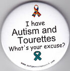 Tourettes  Awareness Badge,  I've Autism + TS, What's your excuse?