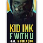 New F With U Kid Ink Feat Ty Dolla $ign Custom Silk Poster Wall Decor
