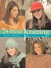 24-Hour Knitting Projects by Rita Weiss (2006, Paperback)