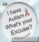 Autism Button Badges, I have autism, what's your excuse ?