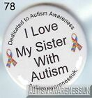 Autism Button Badges, I love my Sister with Autism