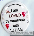 Autism Button Badges I am loved by someone with Autism