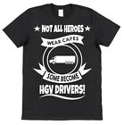 SOME HEROES BECOME HGV DRIVERS Cotton T-Shirt lorry truck heavy goods LGV cape