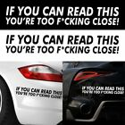 Vehicle Decal Car Sticker IF YOU CAN READ THIS YOURE TOO F*CKING CLOSE Vinyl