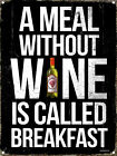 A Meal without wine, retro metal fridge magnet/sign