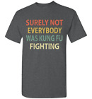 Surely Not Everybody Was Kung Fu Fighting Funny 70s Karate T-Shirt