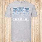 I Used to Be Apathetic t-shirt